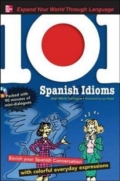101 Spanish Idioms: Understandind Spanish Language and Culture Through Popular Phrases
